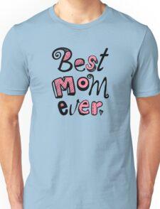 Best Mom Ever Nr. 01 - Text Art Unisex T-Shirt