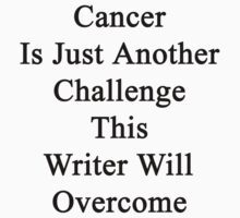 Cancer Is Just Another Challenge This Writer Will Overcome  by supernova23