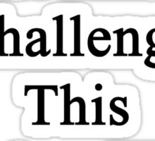 Cancer Is Just Another Challenge This Writer Will Overcome  Sticker