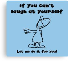 If you can't laugh at yourself, let me do it Canvas Print
