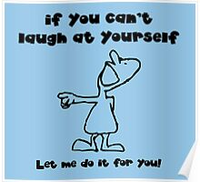 If you can't laugh at yourself, let me do it Poster