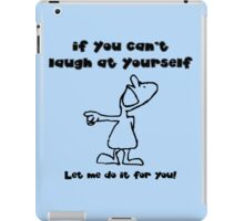 If you can't laugh at yourself, let me do it iPad Case/Skin