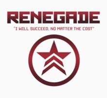 "Renegade - ""I will succeed, no matter the cost."" by bleachedink"
