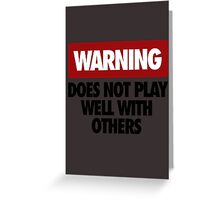 WARNING DOES NOT PLAY WELL WITH OTHERS V3 Greeting Card