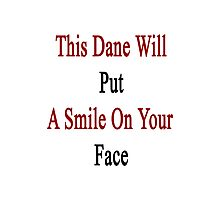 This Dane Will Put A Smile On Your Face  Photographic Print