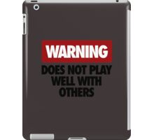 WARNING DOES NOT PLAY WELL WITH OTHERS V3 iPad Case/Skin