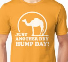 Just Another Dry Hump Day Unisex T-Shirt