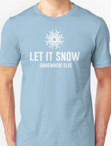 Let It Snow Somewhere Else Unisex T-Shirt