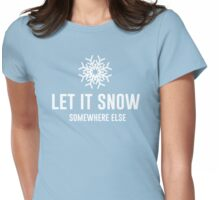 Let It Snow Somewhere Else Womens Fitted T-Shirt