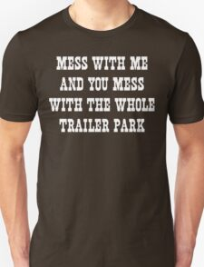 Mess With Me and You Mess With the Whole Trailer Park T-Shirt