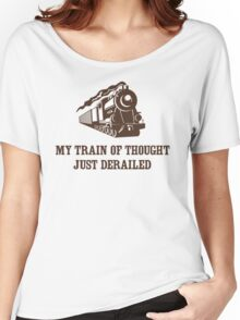 My Train of Thought Just Derailed Women's Relaxed Fit T-Shirt