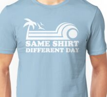 Same Shirt, Different Day Unisex T-Shirt