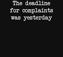 The Deadline For Complaints Was Yesterday Unisex T-Shirt