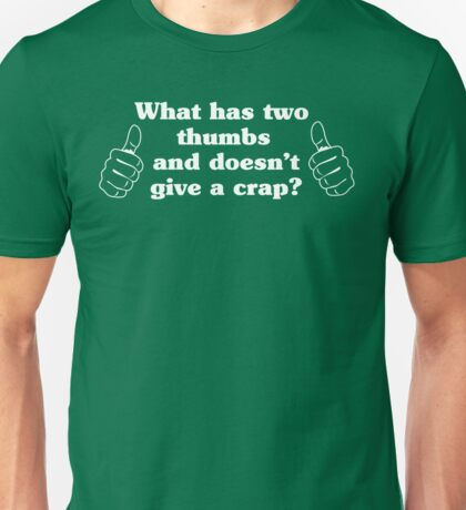 What Has Two Thumbs and Doesn't Give a Crap? Unisex T-Shirt