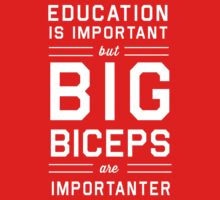 Education is Important but Big Biceps Are Importanter by workout