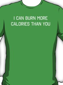 I Can Burn More Calories Than You T-Shirt
