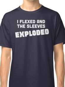 I Flexed and the Sleeves Exploded Classic T-Shirt