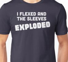 I Flexed and the Sleeves Exploded Unisex T-Shirt