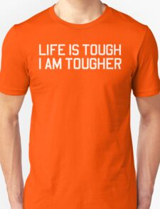 Life Is Tough, I Am Tougher T-Shirt