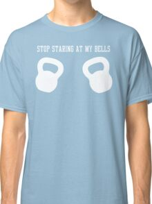 Stop Staring at My Bells Classic T-Shirt