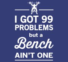 I Got 99 Problems But a Bench Ain't One by workout