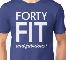 40 - Fit and Fabulous Unisex T-Shirt
