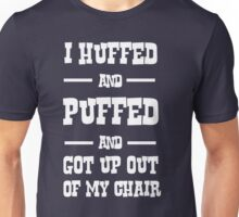 I Huffed and Puffed and Got Up Out of My Chair Unisex T-Shirt