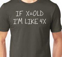 If X = Old, I'm Like 4X Unisex T-Shirt