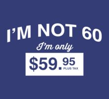 I'm Not 60, I'm Only $59.95 by mania