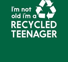 I'm Not Old, I'm a Recycled Teenager T-Shirt