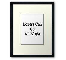 Boxers Can Go All Night  Framed Print