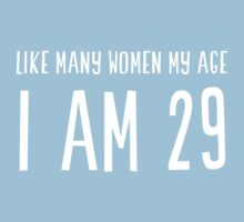 Like Many Women My Age I Am 29 by mania