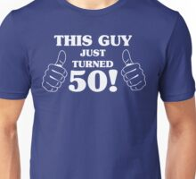 This Guy Just Turned 50 Unisex T-Shirt
