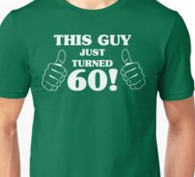This Guy Just Turned 60 Unisex T-Shirt