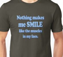 Nothing makes me smile like the muscles in my face Unisex T-Shirt