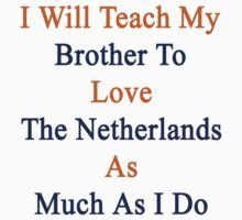 I Will Teach My Brother To Love The Netherlands As Much As I Do  by supernova23