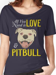 All you need is ove and a .. PITBULL ! Women's Relaxed Fit T-Shirt