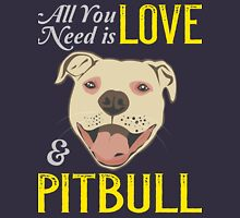 All you need is ove and a .. PITBULL ! Unisex T-Shirt