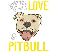 All you need is ove and a .. PITBULL ! Photographic Print