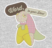 Word, to your Dino' Kids Tee