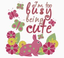 I'm too busy being cute butterfly flowers bunny rabbit by wasootch