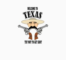 Welcome to Texas - Try Not to Get Shot Unisex T-Shirt