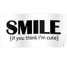 Smile, if you think I'm cute Poster