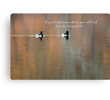 If You Truly Love Nature Canvas Print