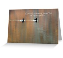 If You Truly Love Nature Greeting Card