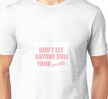 Dont Let Anyone Dull Your Sparkle Unisex T-Shirt