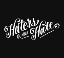 Haters gonna hate by 1to7