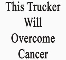 This Trucker Will Overcome Cancer  by supernova23