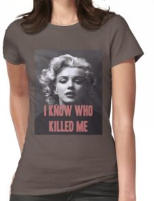 Marilyn Monroe - 'I Know Who Killed Me'  Womens Fitted T-Shirt
