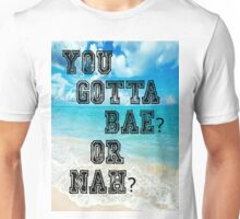 You gotta bae?  Unisex T-Shirt